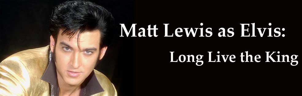 Image of MATT LEWIS AS ELVIS: LONG LIVE THE KING